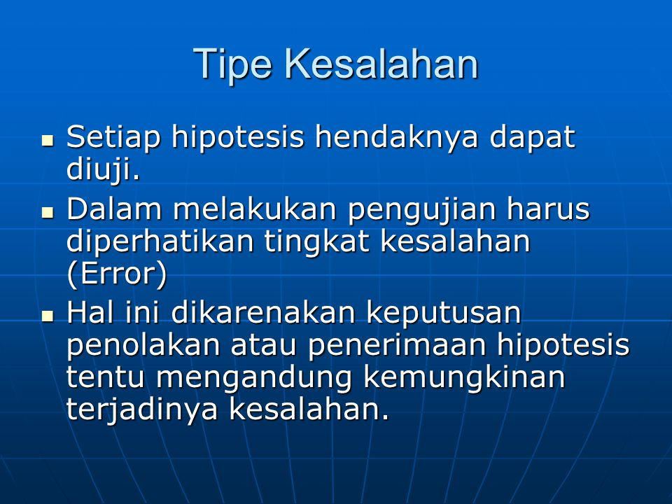 Tipe Kesalahan Setiap hipotesis hendaknya dapat diuji.