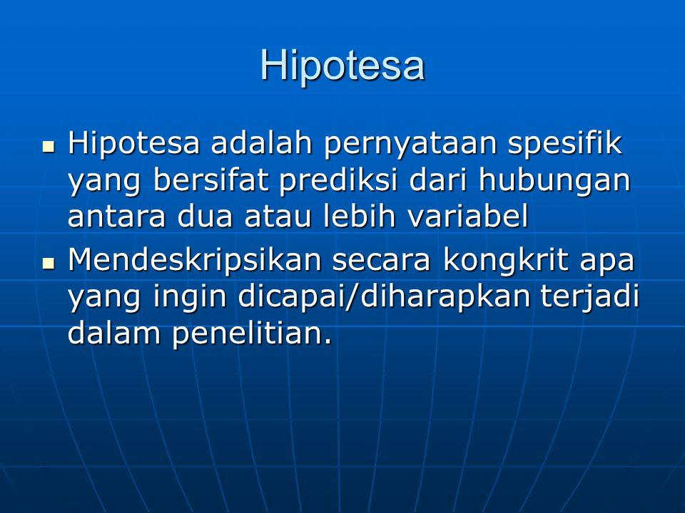 Hipotesa Hipotesa adalah pernyataan spesifik yang bersifat prediksi dari hubungan antara dua atau lebih variabel.