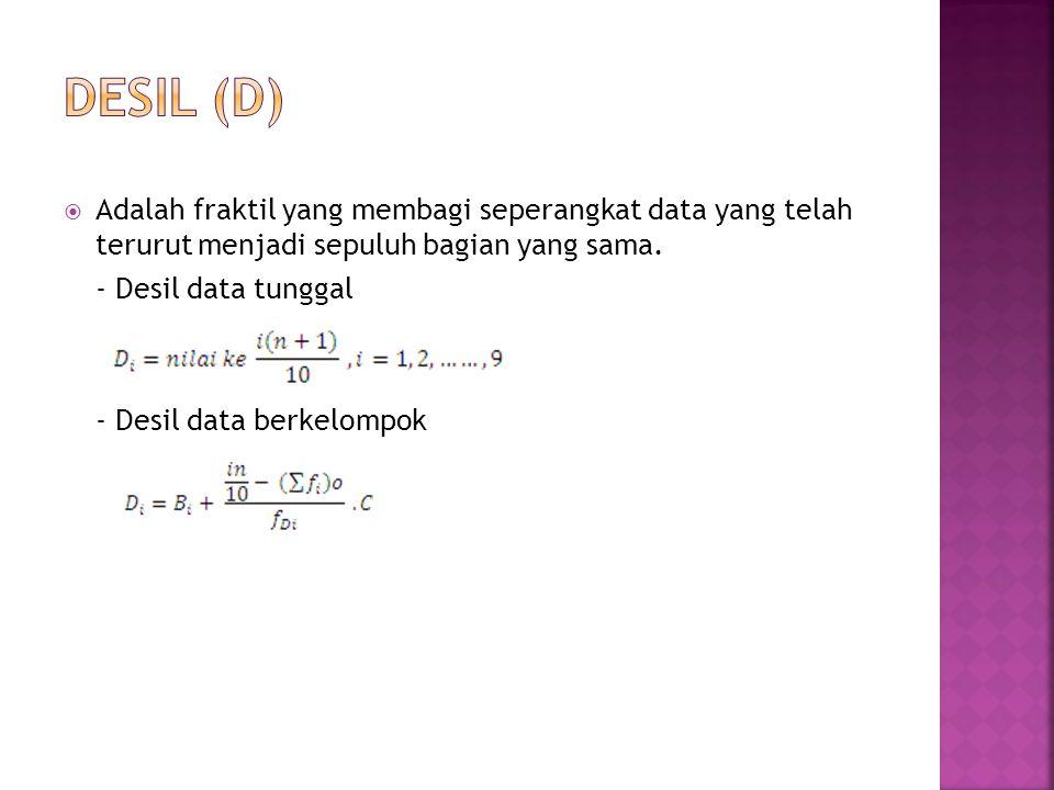 DESIL (D) Adalah fraktil yang membagi seperangkat data yang telah terurut menjadi sepuluh bagian yang sama.