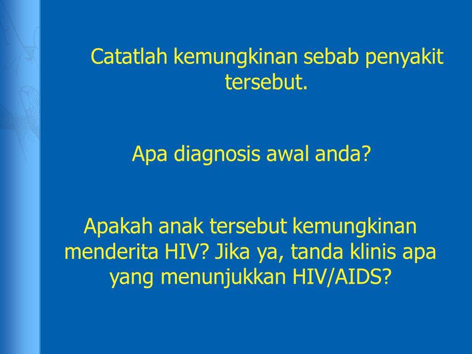 Catatlah kemungkinan sebab penyakit tersebut.