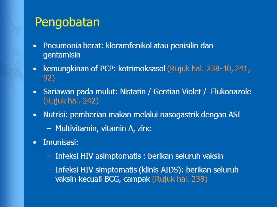 Pengobatan Pneumonia berat: kloramfenikol atau penisilin dan gentamisin. kemungkinan of PCP: kotrimoksasol (Rujuk hal. 238-40, 241, 92)