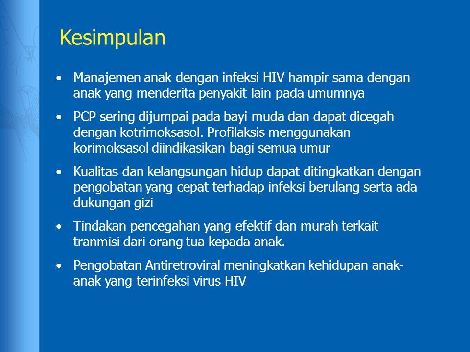 Kesimpulan Manajemen anak dengan infeksi HIV hampir sama dengan anak yang menderita penyakit lain pada umumnya.