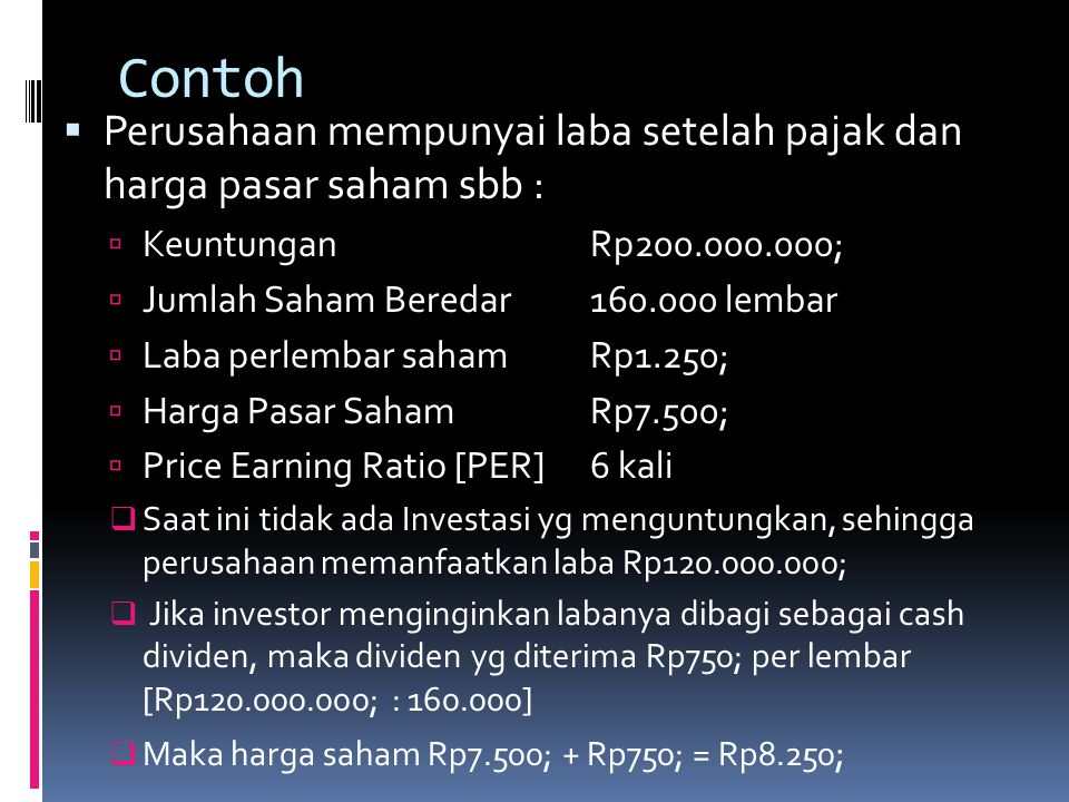 Contoh Perusahaan mempunyai laba setelah pajak dan harga pasar saham sbb : Keuntungan Rp200.000.000;