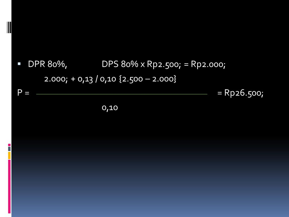 DPR 80%, DPS 80% x Rp2.500; = Rp2.000; 2.000; + 0,13 / 0,10 {2.500 – 2.000} P = = Rp26.500;