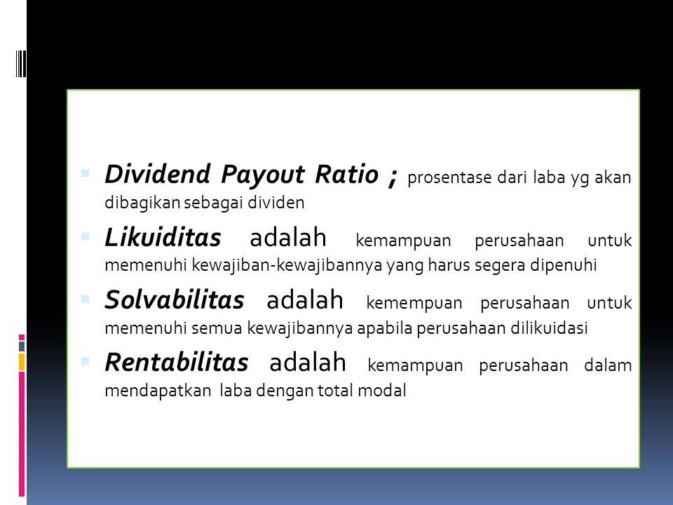 Dividend Payout Ratio ; prosentase dari laba yg akan dibagikan sebagai dividen