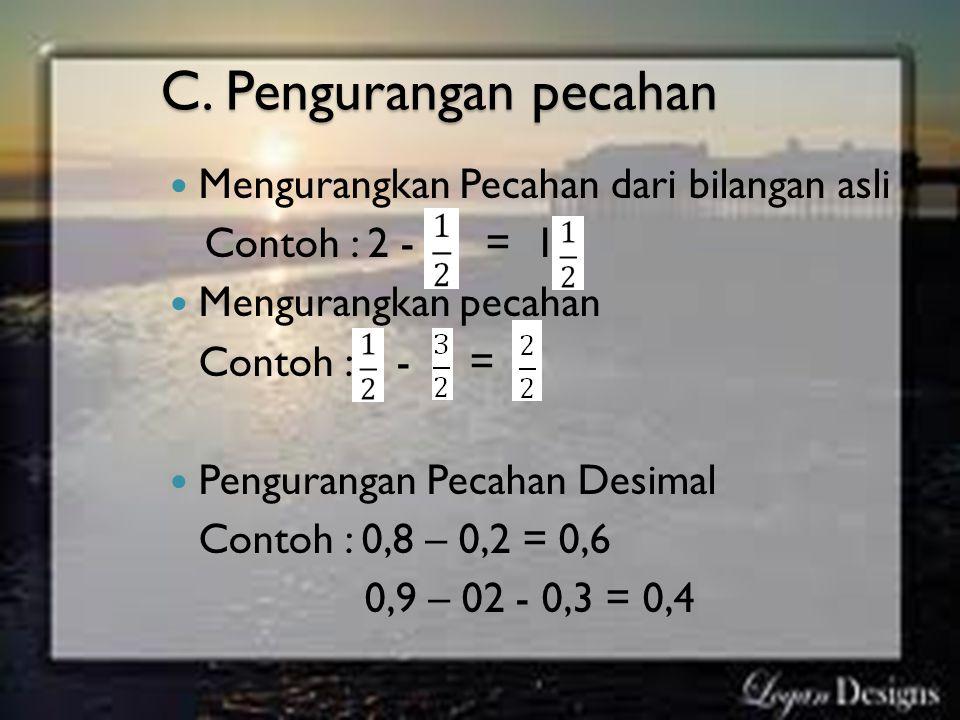 C. Pengurangan pecahan Mengurangkan Pecahan dari bilangan asli