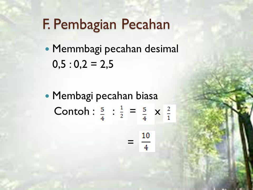 F. Pembagian Pecahan Memmbagi pecahan desimal 0,5 : 0,2 = 2,5