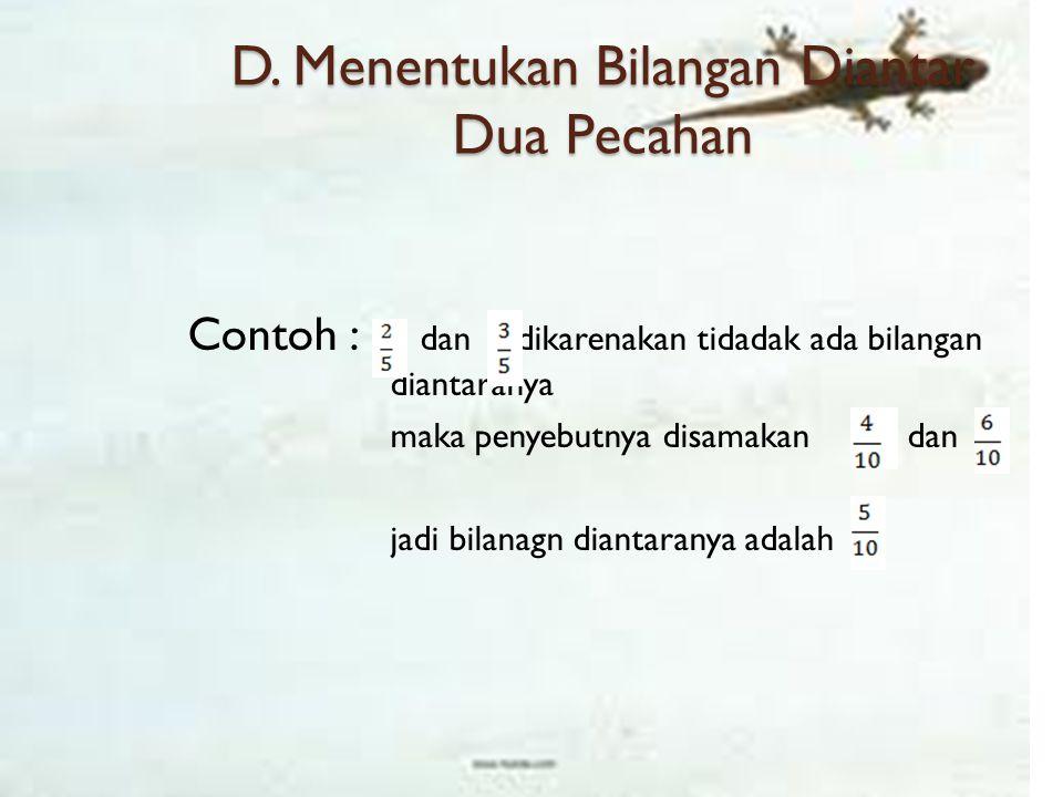 D. Menentukan Bilangan Diantar Dua Pecahan
