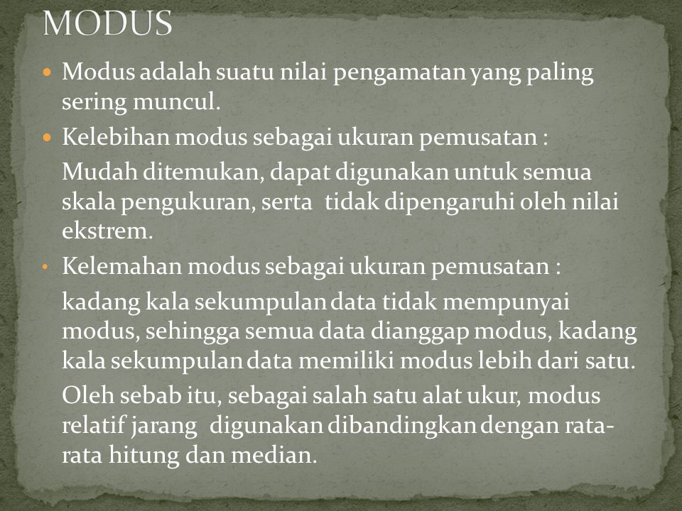 MODUS Modus adalah suatu nilai pengamatan yang paling sering muncul.