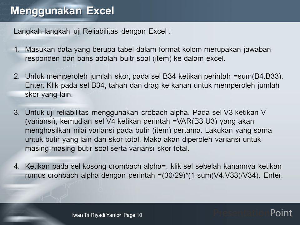 Menggunakan Excel Langkah-langkah uji Reliabilitas dengan Excel :