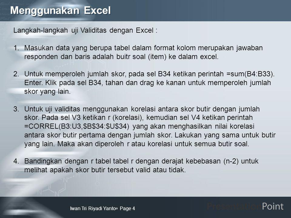 Menggunakan Excel Langkah-langkah uji Validitas dengan Excel :