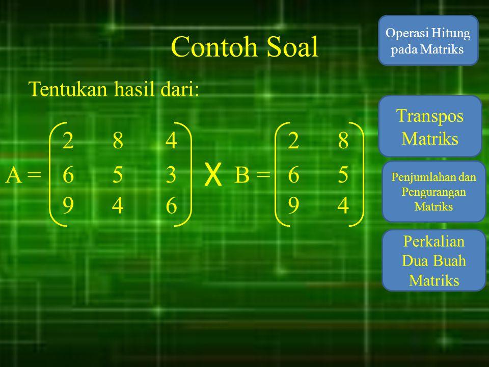 Contoh Soal Operasi Hitung pada Matriks. Tentukan hasil dari: Transpos Matriks. 2. 8. 4. 2. 8.
