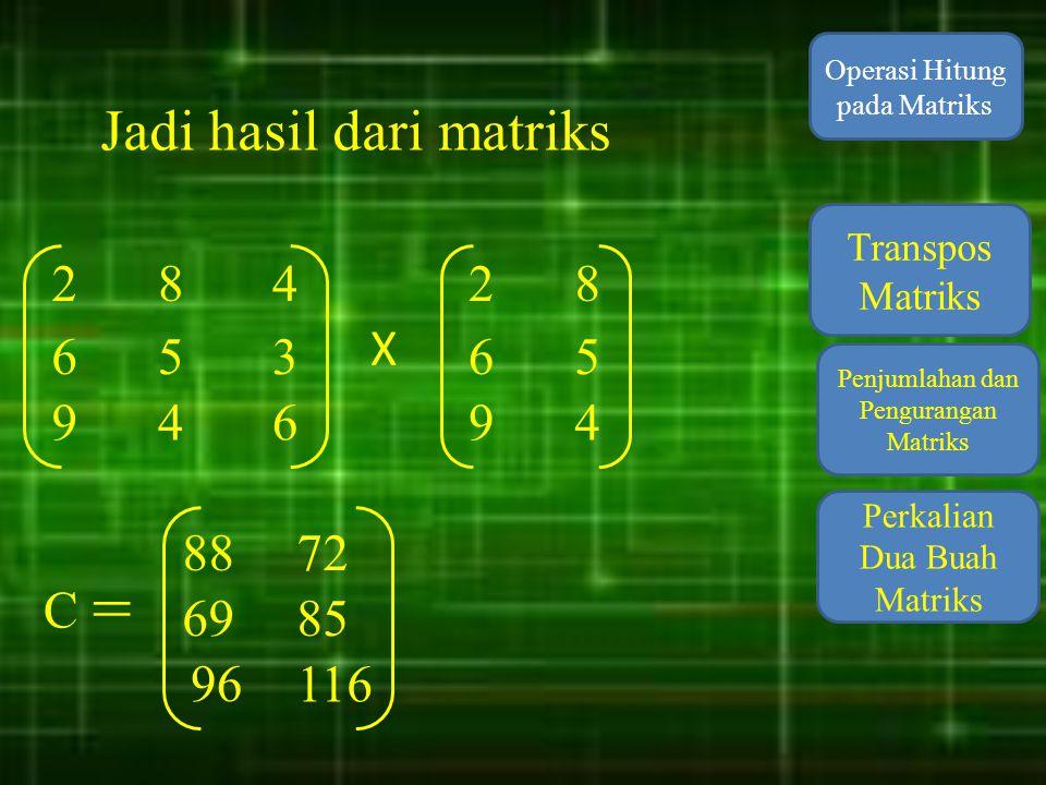 = Jadi hasil dari matriks 2 8 4 2 8 X 6 5 3 6 5 9 4 6 9 4 88 72 C 69