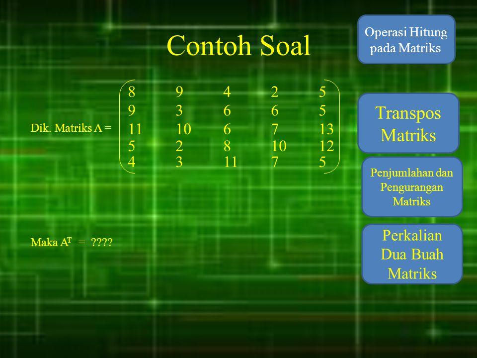 Contoh Soal Transpos Matriks 8 9 4 2 5 9 3 6 6 5 11 10 6 7 13