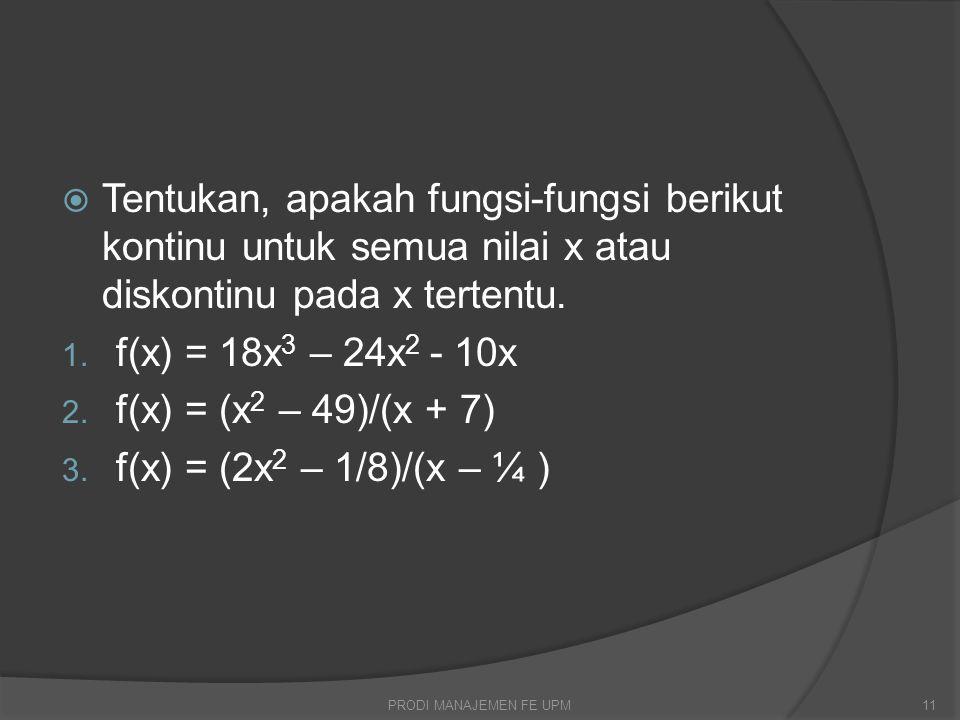 Tentukan, apakah fungsi-fungsi berikut kontinu untuk semua nilai x atau diskontinu pada x tertentu.