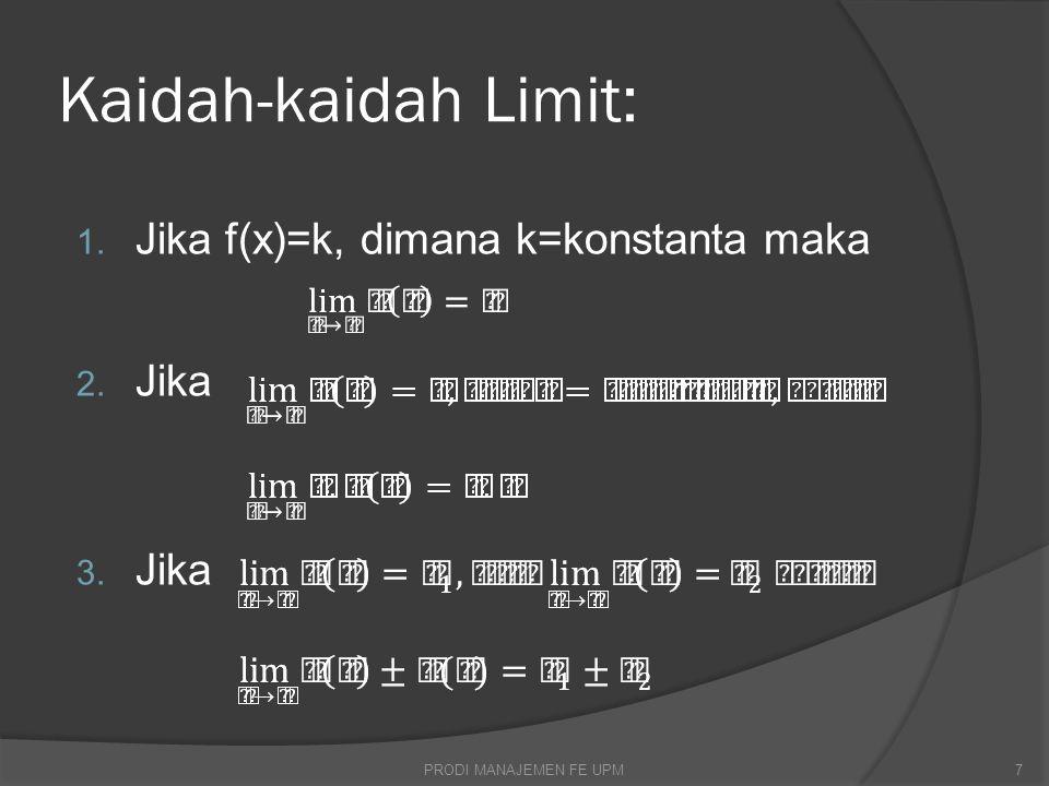 Kaidah-kaidah Limit: Jika f(x)=k, dimana k=konstanta maka Jika