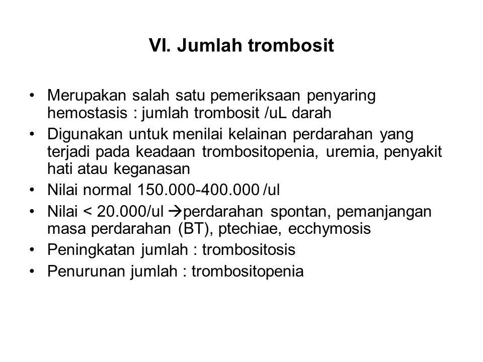 VI. Jumlah trombosit Merupakan salah satu pemeriksaan penyaring hemostasis : jumlah trombosit /uL darah.