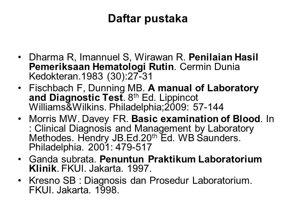 Daftar pustaka Dharma R, Imannuel S, Wirawan R. Penilaian Hasil Pemeriksaan Hematologi Rutin. Cermin Dunia Kedokteran.1983 (30):27-31.