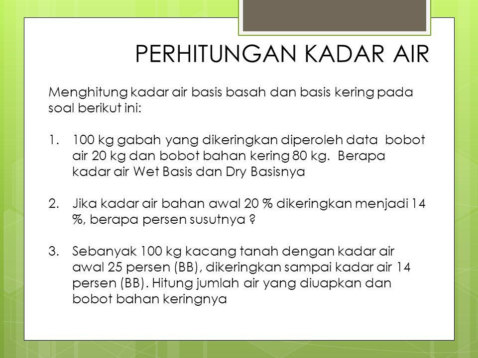 PERHITUNGAN KADAR AIR Menghitung kadar air basis basah dan basis kering pada soal berikut ini: