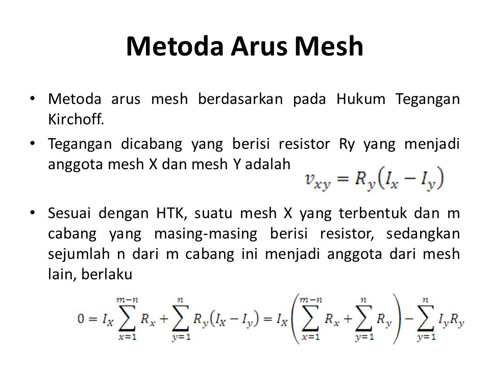 Metoda Arus Mesh Metoda arus mesh berdasarkan pada Hukum Tegangan Kirchoff.