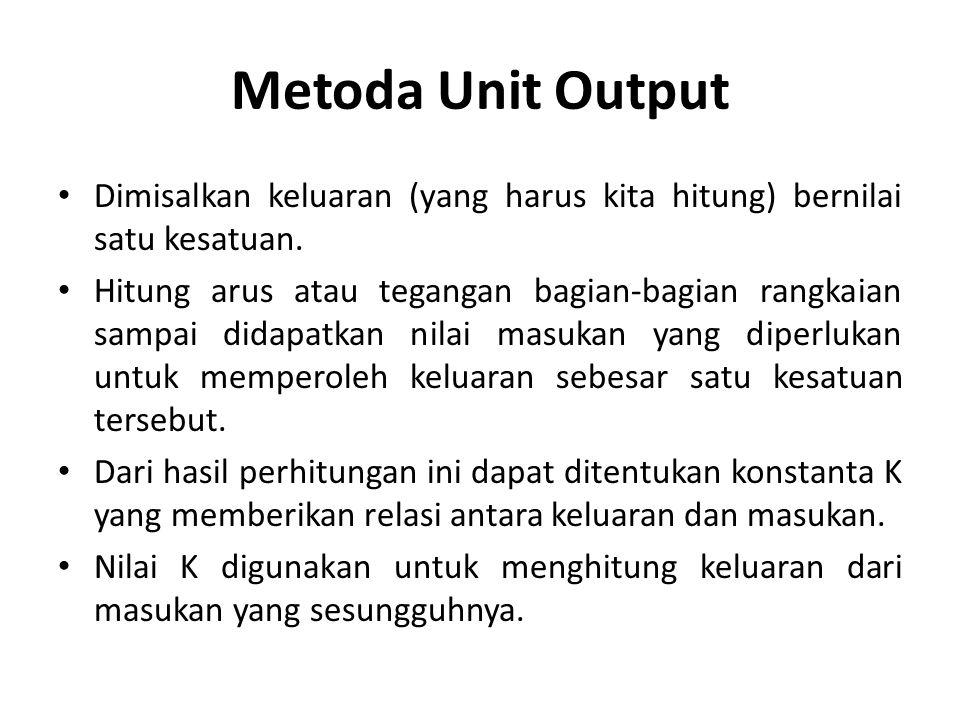 Metoda Unit Output Dimisalkan keluaran (yang harus kita hitung) bernilai satu kesatuan.