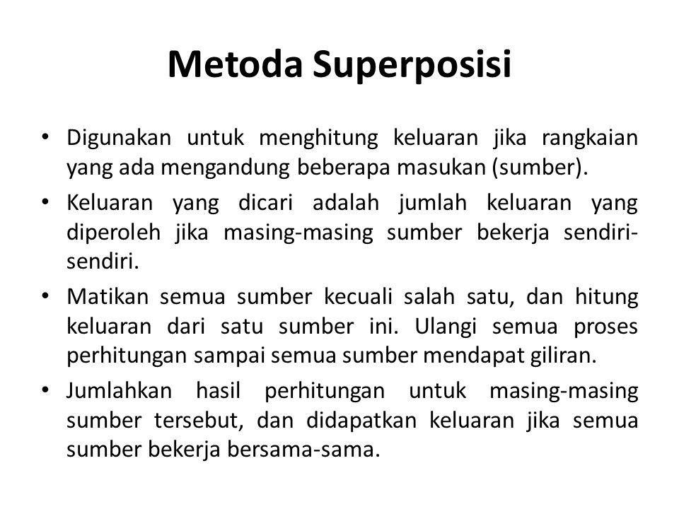 Metoda Superposisi Digunakan untuk menghitung keluaran jika rangkaian yang ada mengandung beberapa masukan (sumber).