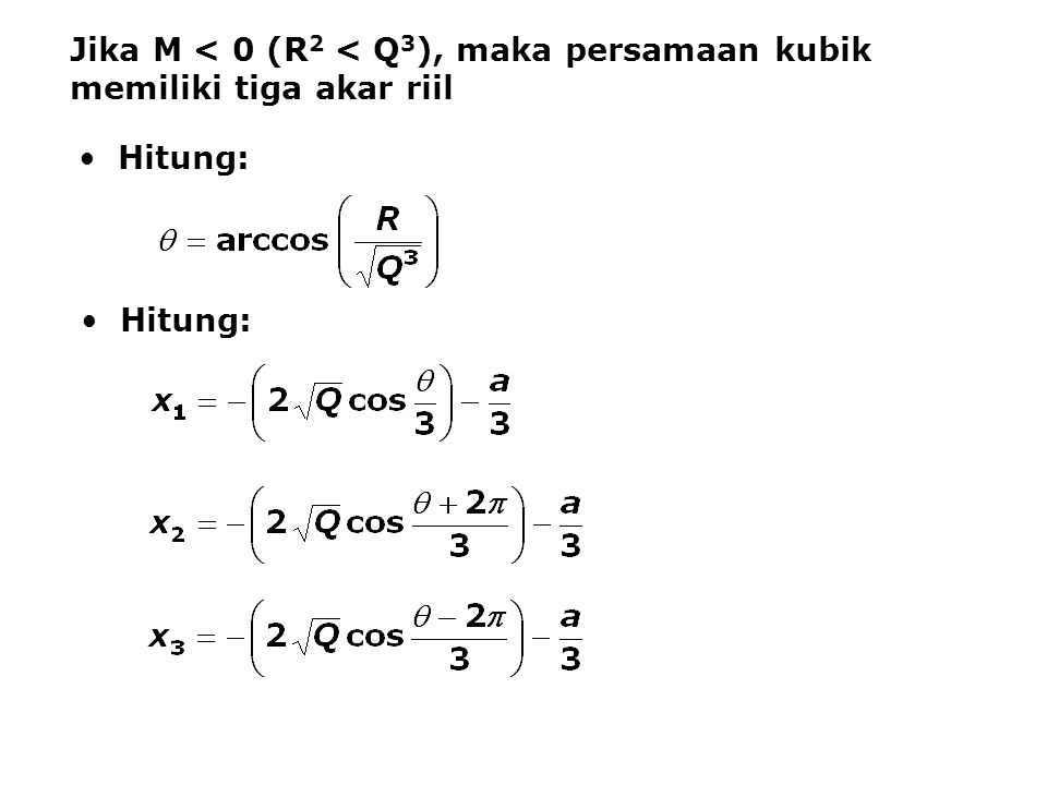 Jika M < 0 (R2 < Q3), maka persamaan kubik memiliki tiga akar riil