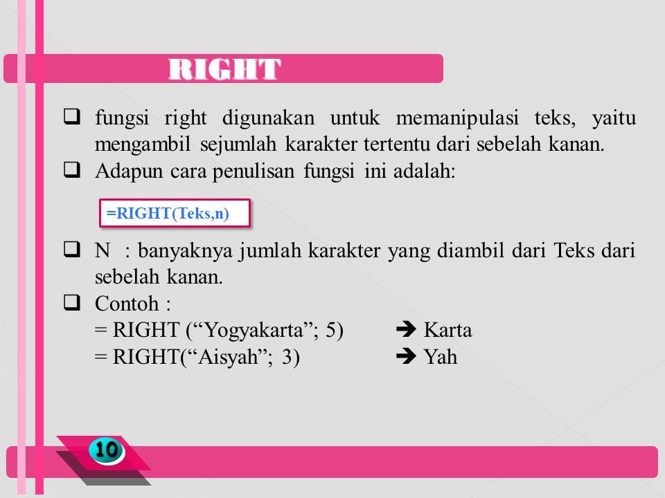 RIGHT fungsi right digunakan untuk memanipulasi teks, yaitu mengambil sejumlah karakter tertentu dari sebelah kanan.