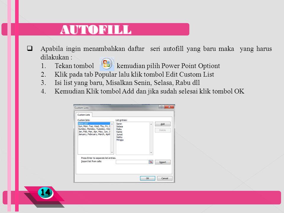 AUTOFILL Apabila ingin menambahkan daftar seri autofill yang baru maka yang harus dilakukan :