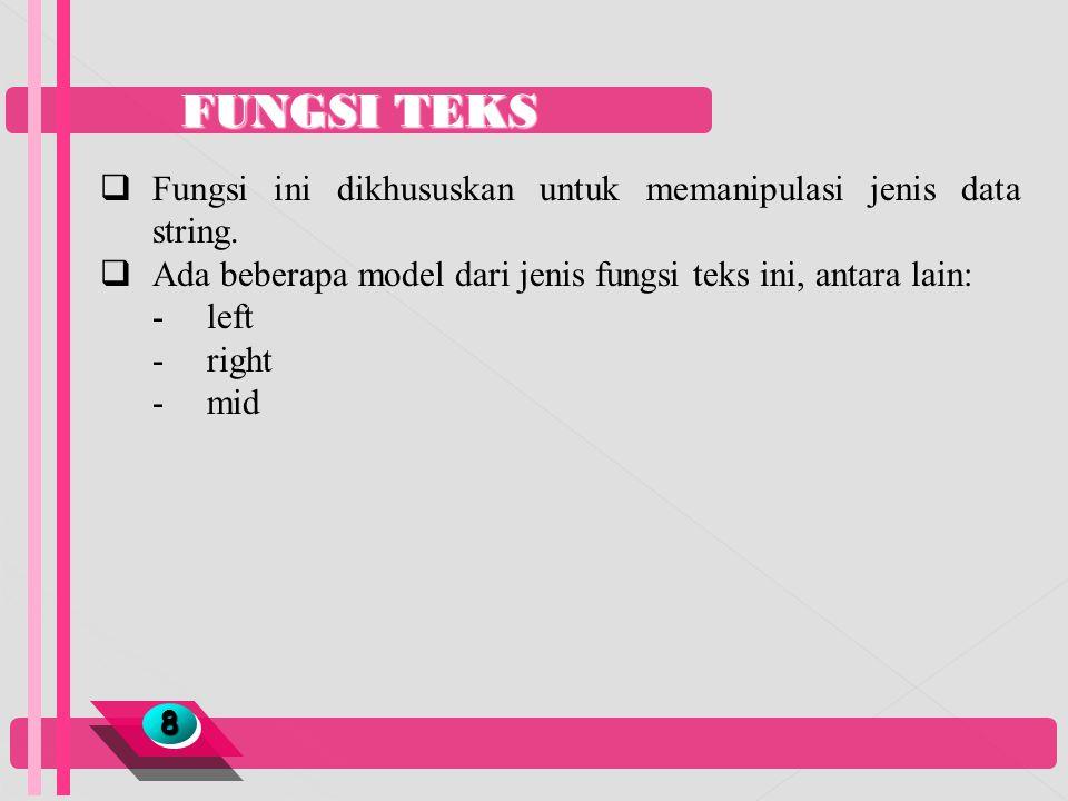 FUNGSI TEKS Fungsi ini dikhususkan untuk memanipulasi jenis data string. Ada beberapa model dari jenis fungsi teks ini, antara lain: