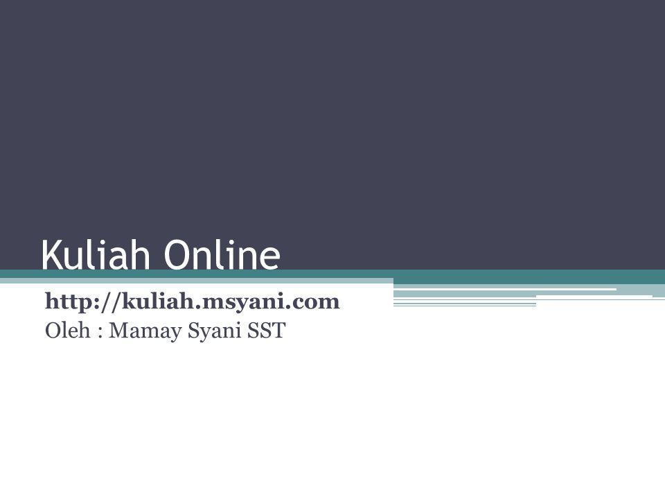 http://kuliah.msyani.com Oleh : Mamay Syani SST