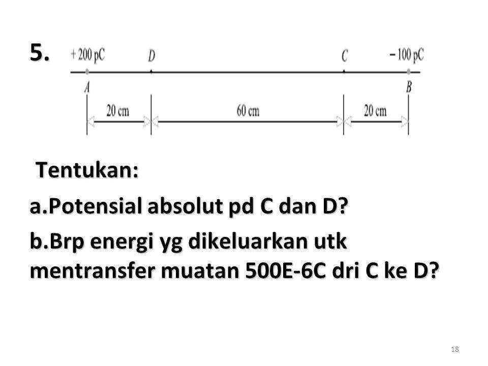 5. Tentukan: a.Potensial absolut pd C dan D