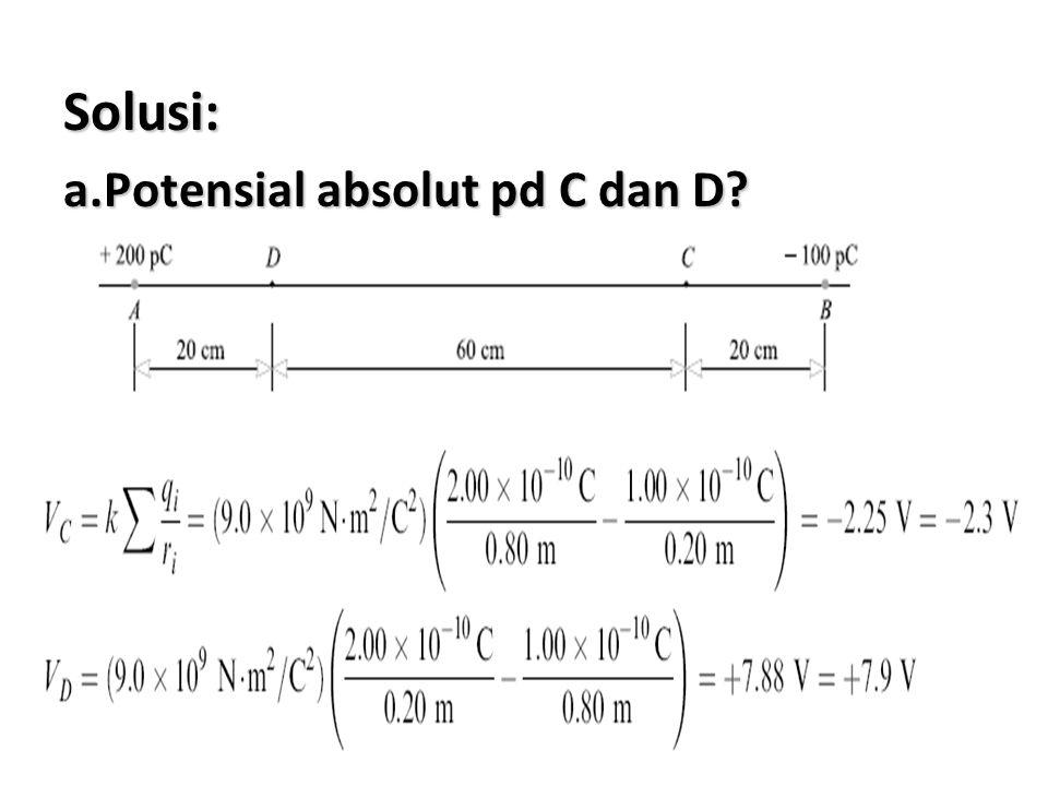 Solusi: a.Potensial absolut pd C dan D