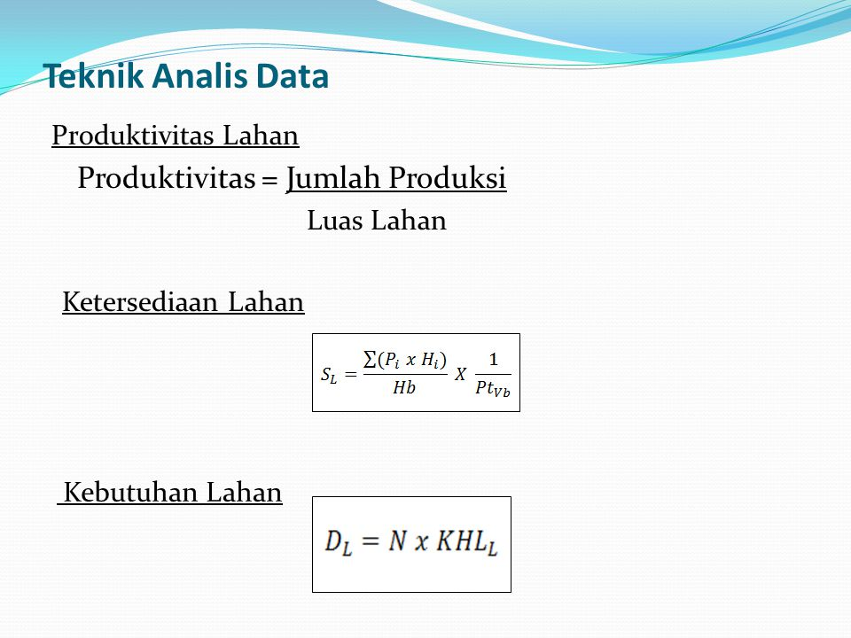 Teknik Analis Data Produktivitas = Jumlah Produksi Produktivitas Lahan