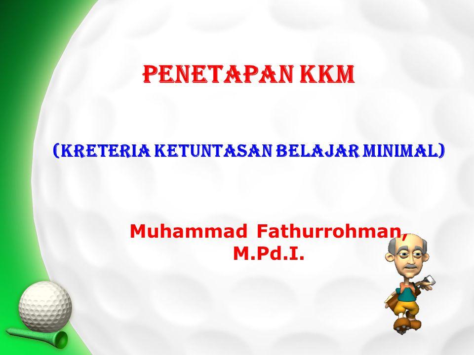 (kreteria Ketuntasan belajar minimal) Muhammad Fathurrohman, M.Pd.I.
