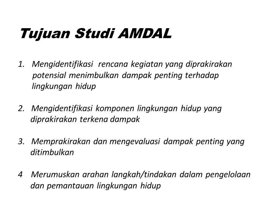 Tujuan Studi AMDAL Mengidentifikasi rencana kegiatan yang diprakirakan
