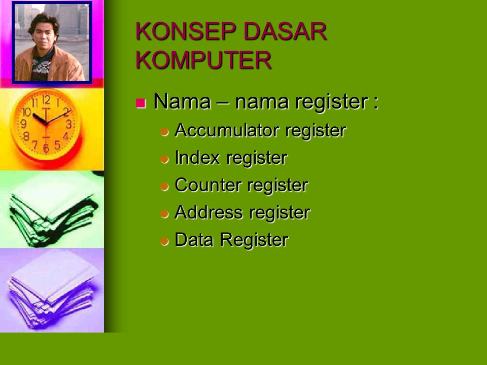 KONSEP DASAR KOMPUTER Nama – nama register : Accumulator register