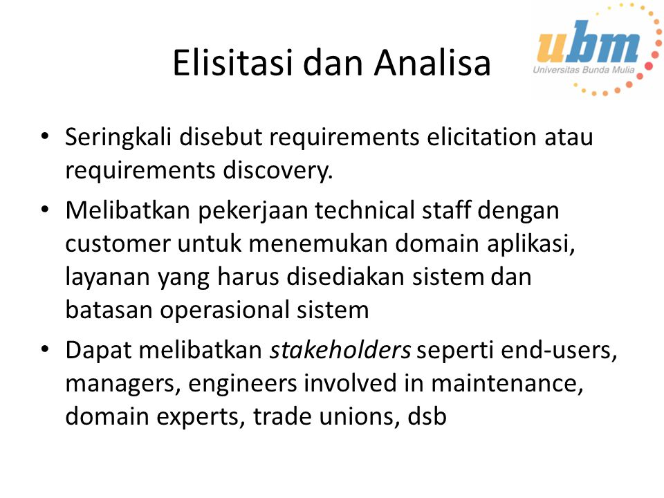 Elisitasi dan Analisa Seringkali disebut requirements elicitation atau requirements discovery.