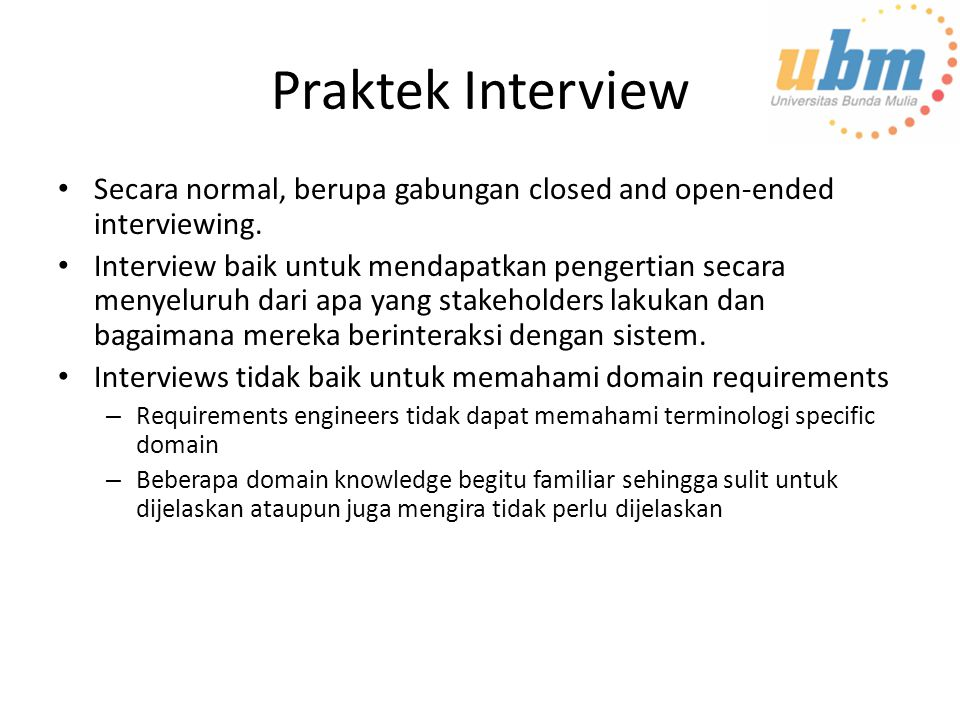 Praktek Interview Secara normal, berupa gabungan closed and open-ended interviewing.