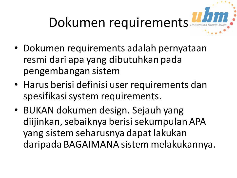 Dokumen requirements Dokumen requirements adalah pernyataan resmi dari apa yang dibutuhkan pada pengembangan sistem.