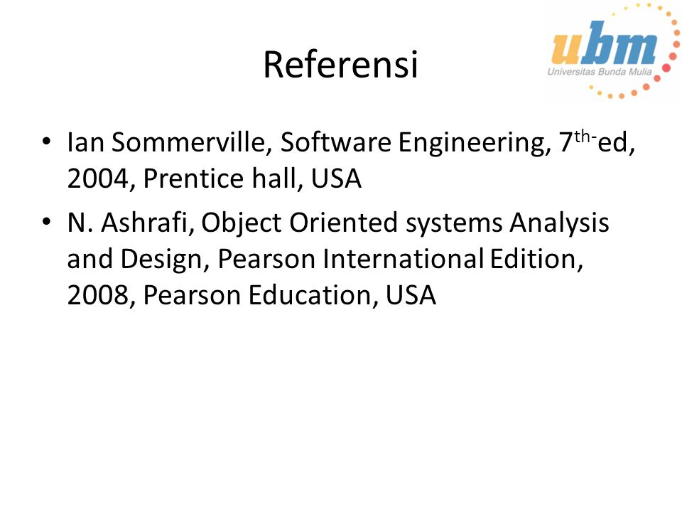 Referensi Ian Sommerville, Software Engineering, 7th-ed, 2004, Prentice hall, USA.