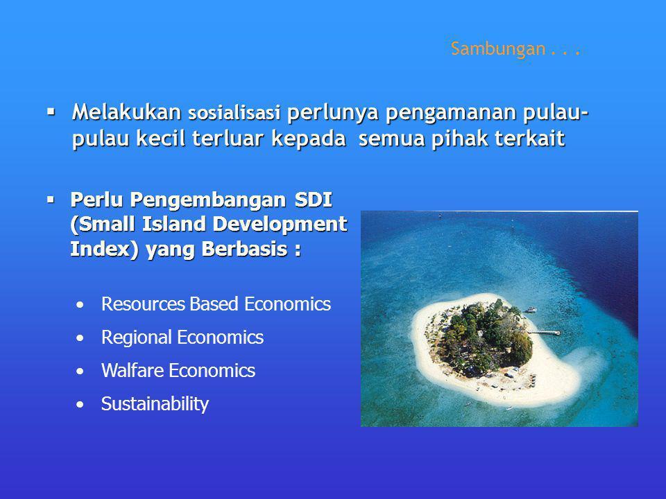 Sambungan . . . Melakukan sosialisasi perlunya pengamanan pulau-pulau kecil terluar kepada semua pihak terkait.