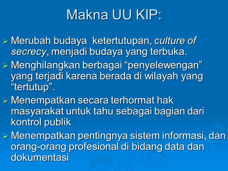 Makna UU KIP: Merubah budaya ketertutupan, culture of secrecy, menjadi budaya yang terbuka.