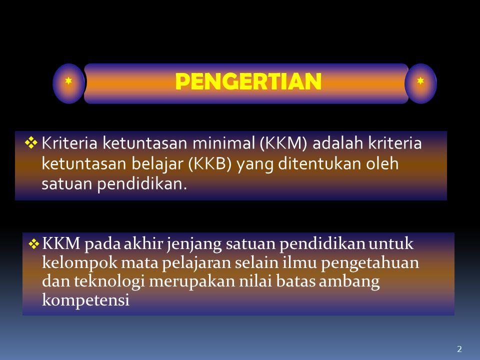 * PENGERTIAN. Kriteria ketuntasan minimal (KKM) adalah kriteria ketuntasan belajar (KKB) yang ditentukan oleh satuan pendidikan.