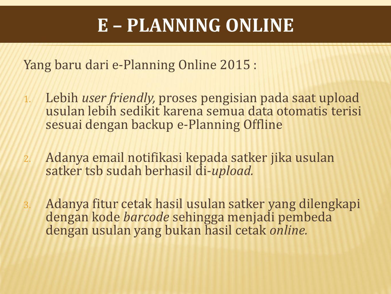 E – PLANNING ONLINE Yang baru dari e-Planning Online 2015 :