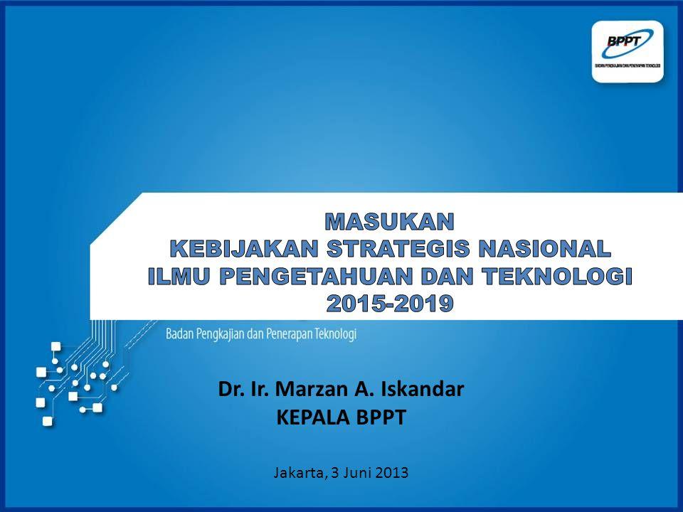 Dr. Ir. Marzan A. Iskandar KEPALA BPPT