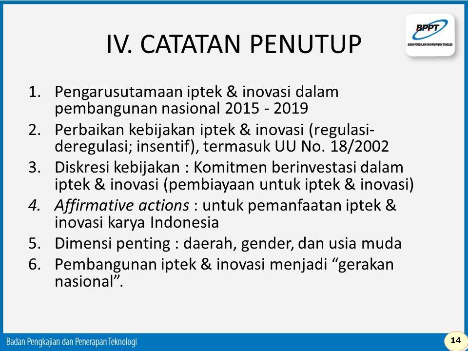 IV. CATATAN PENUTUP Pengarusutamaan iptek & inovasi dalam pembangunan nasional 2015 - 2019.