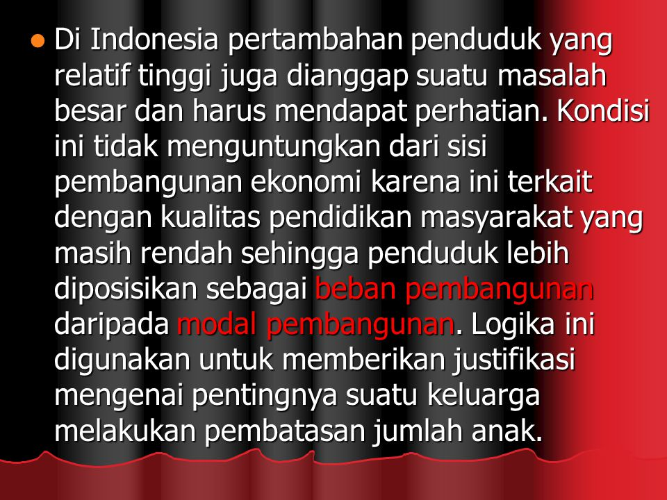 Di Indonesia pertambahan penduduk yang relatif tinggi juga dianggap suatu masalah besar dan harus mendapat perhatian.
