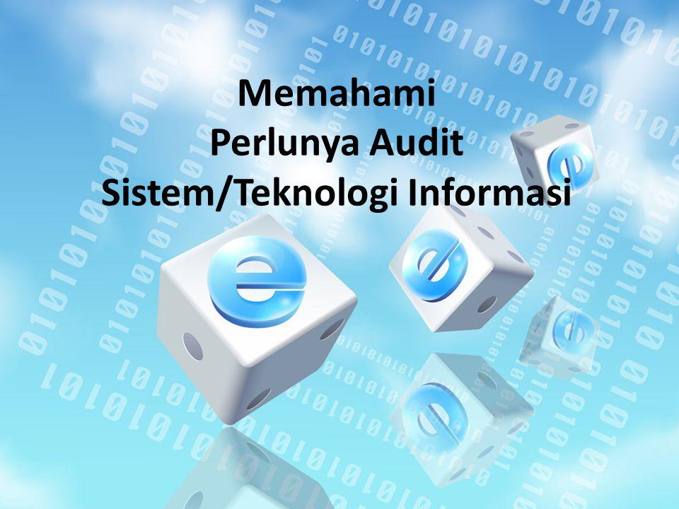 Memahami Perlunya Audit Sistem/Teknologi Informasi