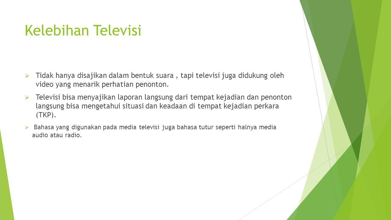 Kelebihan Televisi Tidak hanya disajikan dalam bentuk suara , tapi televisi juga didukung oleh video yang menarik perhatian penonton.